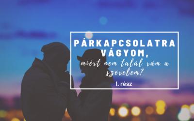 Párkapcsolatra vágyom, miért nem talál rám a szerelem? – I. rész