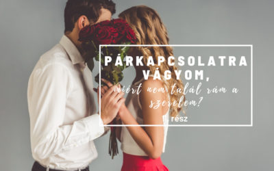 Párkapcsolatra vágyom, miért nem talál rám a szerelem? – II. rész