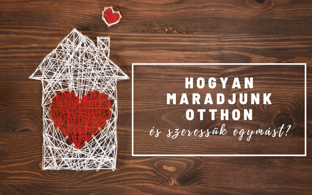 Hogyan maradjunk otthon és szeressük egymást?
